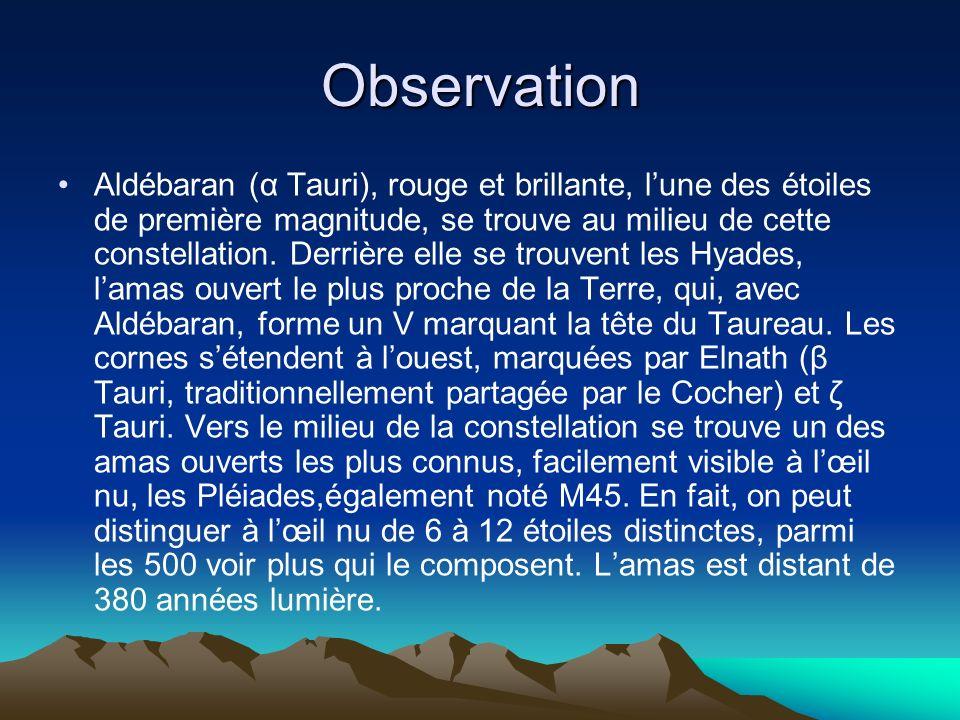 Observation Aldébaran (α Tauri), rouge et brillante, lune des étoiles de première magnitude, se trouve au milieu de cette constellation. Derrière elle