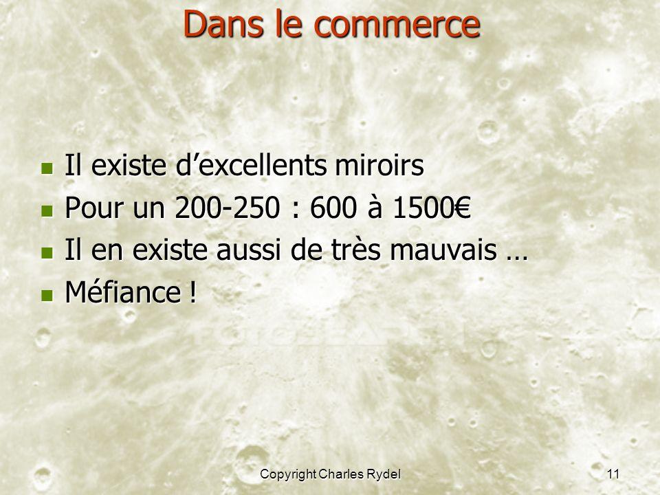 Copyright Charles Rydel11 Dans le commerce Il existe dexcellents miroirs Il existe dexcellents miroirs Pour un 200-250 : 600 à 1500 Pour un 200-250 :