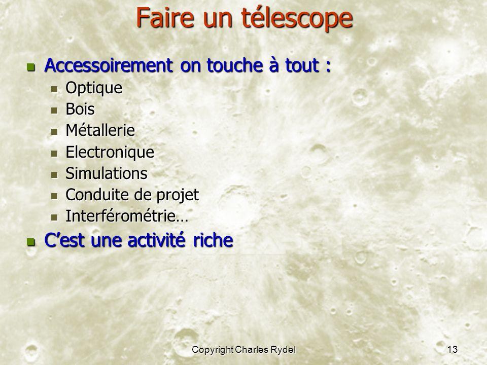 Copyright Charles Rydel13 Faire un télescope Accessoirement on touche à tout : Accessoirement on touche à tout : Optique Optique Bois Bois Métallerie
