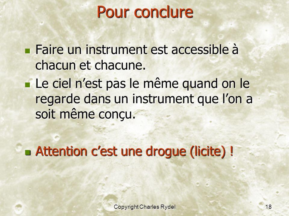 Copyright Charles Rydel18 Pour conclure Faire un instrument est accessible à chacun et chacune.