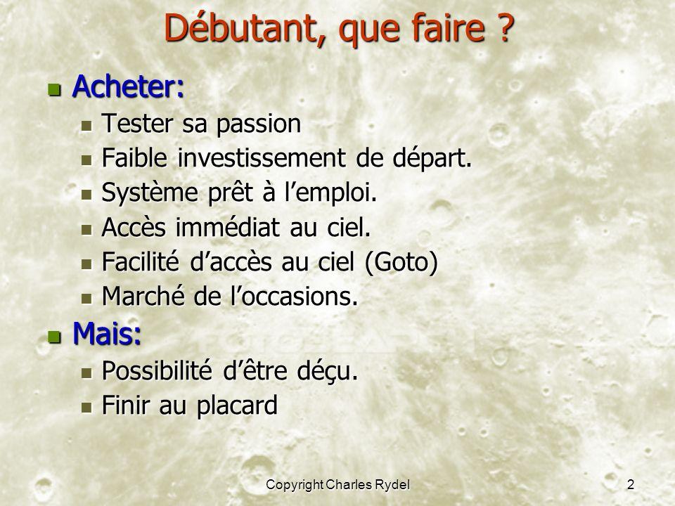 Copyright Charles Rydel2 Débutant, que faire ? Acheter: Acheter: Tester sa passion Tester sa passion Faible investissement de départ. Faible investiss