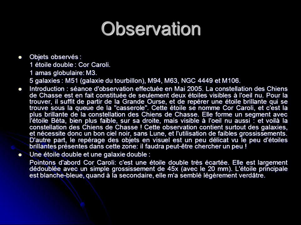 Observation Objets observés : Objets observés : 1 étoile double : Cor Caroli. 1 étoile double : Cor Caroli. 1 amas globulaire: M3. 1 amas globulaire: