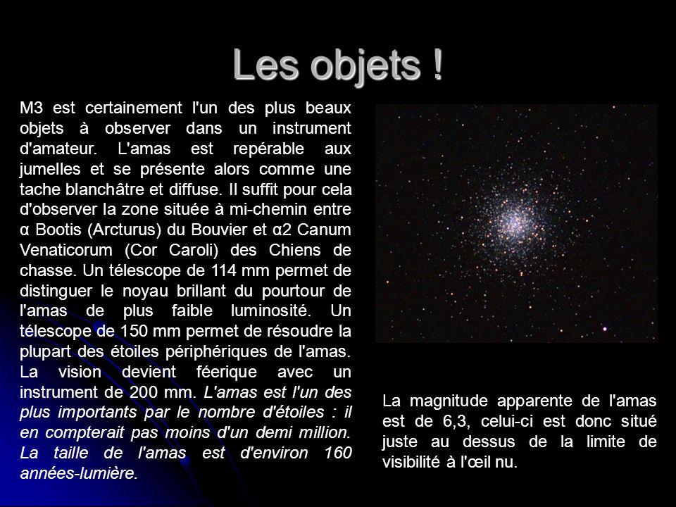 Les objets ! M3 est certainement l'un des plus beaux objets à observer dans un instrument d'amateur. L'amas est repérable aux jumelles et se présente