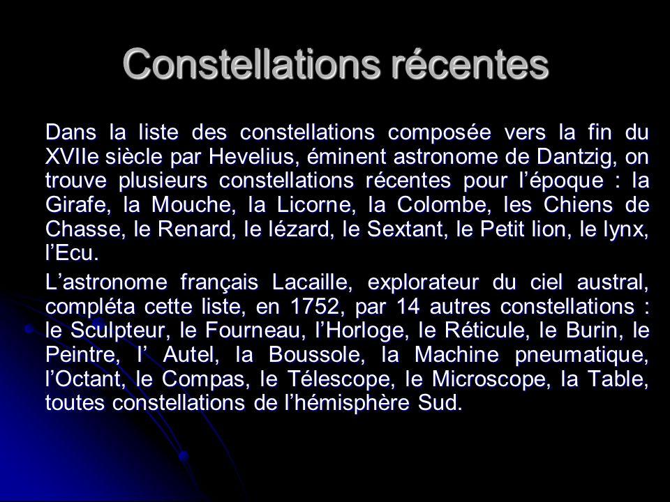 Constellations récentes Dans la liste des constellations composée vers la fin du XVIIe siècle par Hevelius, éminent astronome de Dantzig, on trouve pl