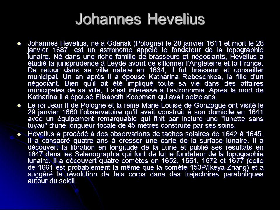 Johannes Hevelius Johannes Hevelius, né à Gdansk (Pologne) le 28 janvier 1611 et mort le 28 janvier 1687, est un astronome appelé le fondateur de la t