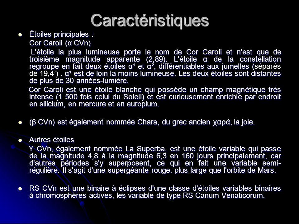 Caractéristiques Étoiles principales : Étoiles principales : Cor Caroli (α CVn) L'étoile la plus lumineuse porte le nom de Cor Caroli et n'est que de