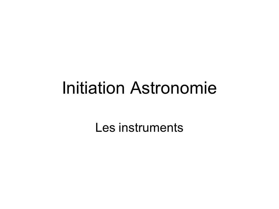 Initiation Astronomie Les instruments