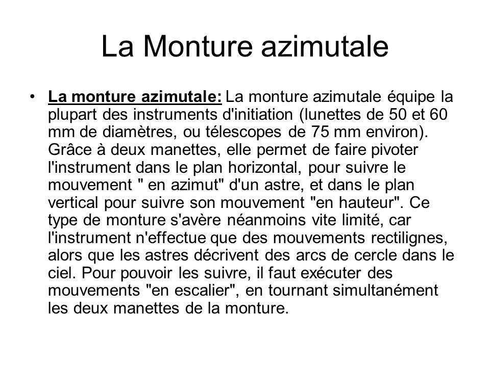 La Monture azimutale La monture azimutale: La monture azimutale équipe la plupart des instruments d'initiation (lunettes de 50 et 60 mm de diamètres,