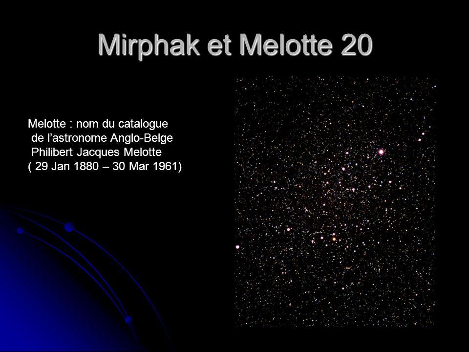 Mirphak et Melotte 20 Melotte : nom du catalogue de lastronome Anglo-Belge Philibert Jacques Melotte ( 29 Jan 1880 – 30 Mar 1961)