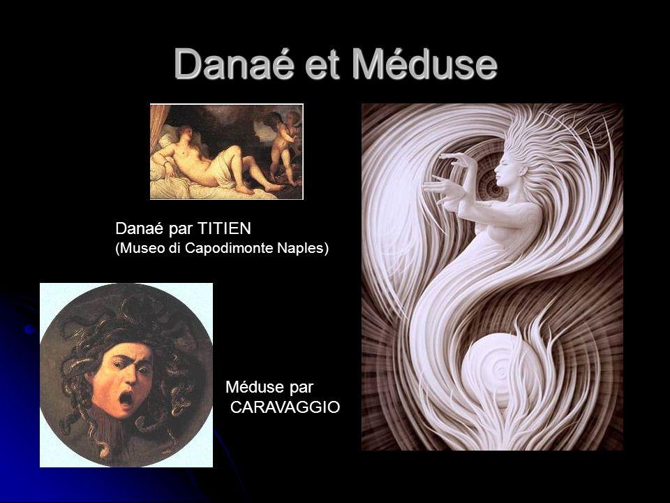 Danaé et Méduse Danaé par TITIEN (Museo di Capodimonte Naples) Méduse par CARAVAGGIO