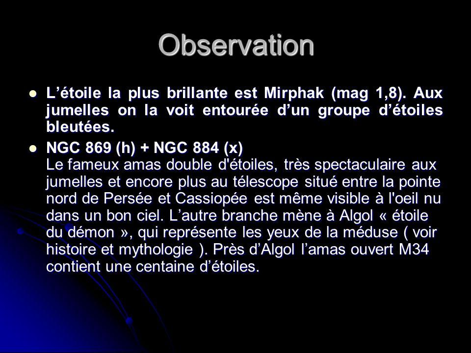 Observation Létoile la plus brillante est Mirphak (mag 1,8).