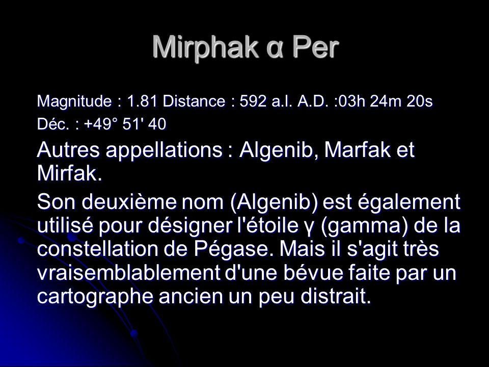Mirphak α Per Magnitude : 1.81 Distance : 592 a.l.