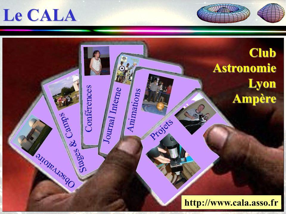 Le CALA http://www.cala.asso.fr ClubAstronomieLyonAmpère