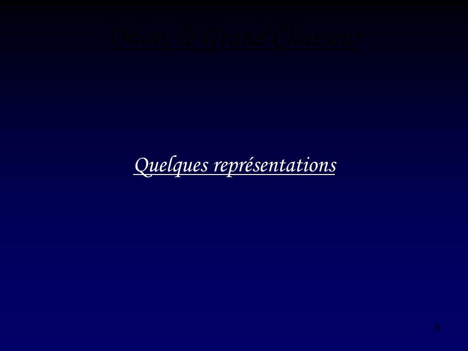 9 Orion, le Grand Chasseur Quelques représentations
