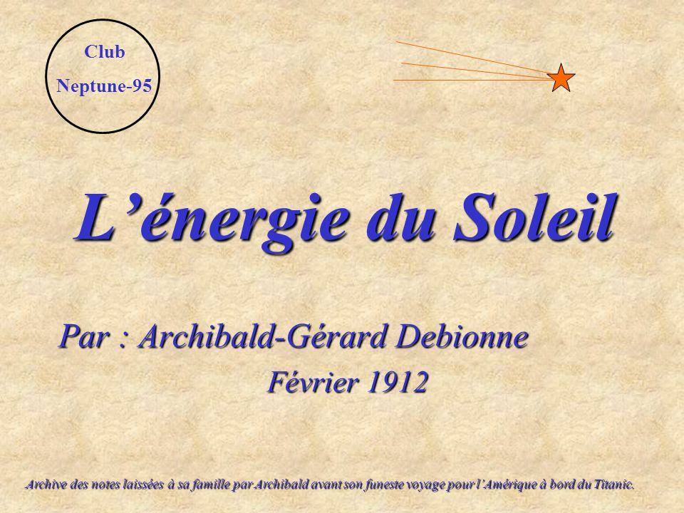 Lénergie du Soleil Par : Archibald-Gérard Debionne Février 1912 Club Neptune-95 Archive des notes laissées à sa famille par Archibald avant son funest