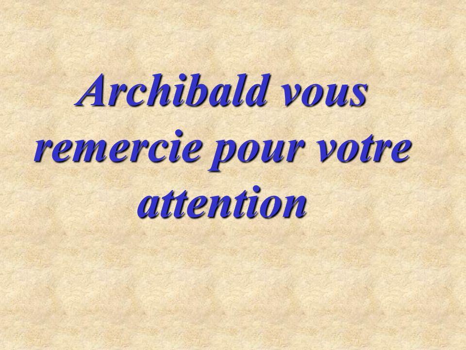 Archibald vous remercie pour votre attention