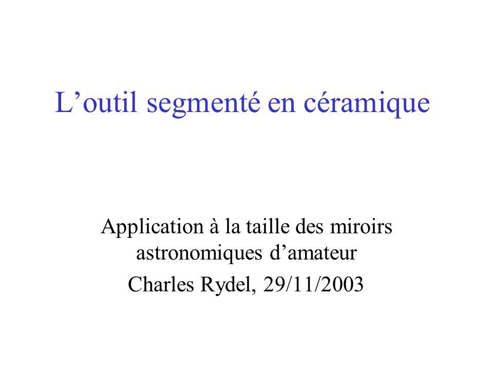 Loutil segmenté en céramique Application à la taille des miroirs astronomiques damateur Charles Rydel, 29/11/2003