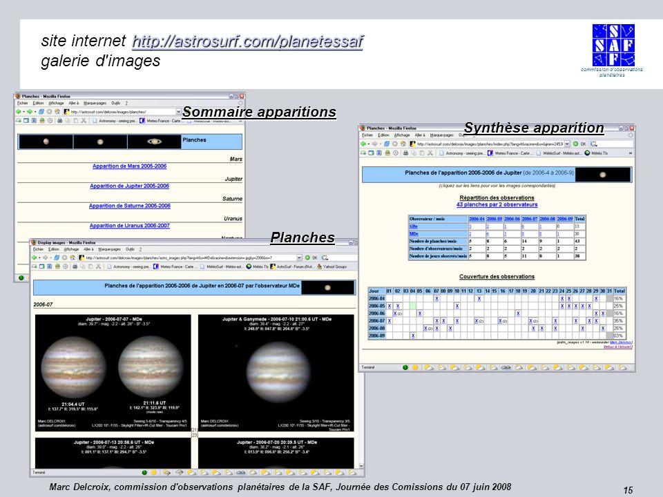 commission d observations planétaires 15 site internet http://astrosurf.com/planetessaf galerie d images http://astrosurf.com/planetessaf Sommaire apparitions Synthèse apparition Planches Marc Delcroix, commission d observations planétaires de la SAF, Journée des Comissions du 07 juin 2008