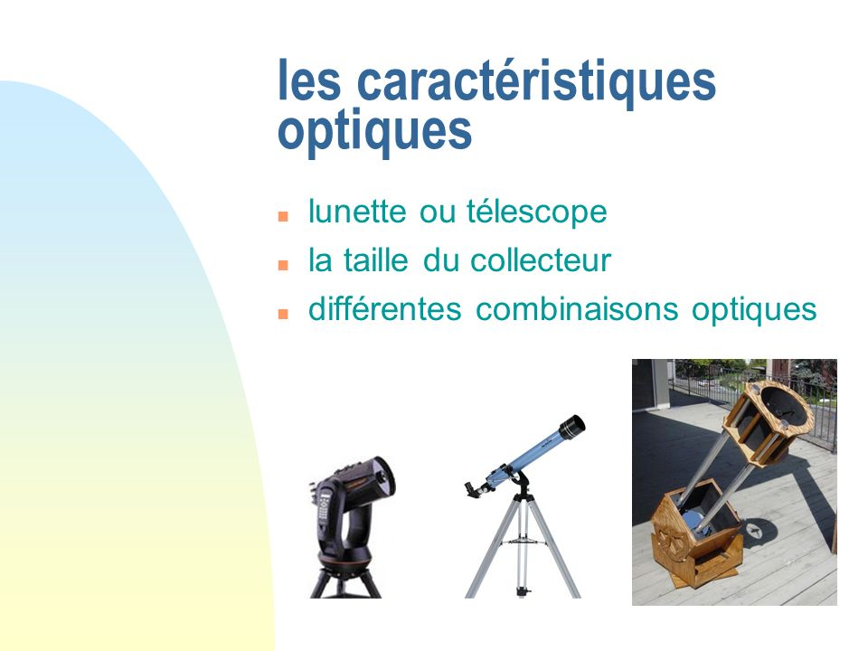 les caractéristiques optiques lunette ou télescope la taille du collecteur différentes combinaisons optiques
