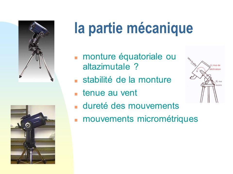 la partie mécanique monture équatoriale ou altazimutale ? stabilité de la monture tenue au vent dureté des mouvements mouvements micrométriques