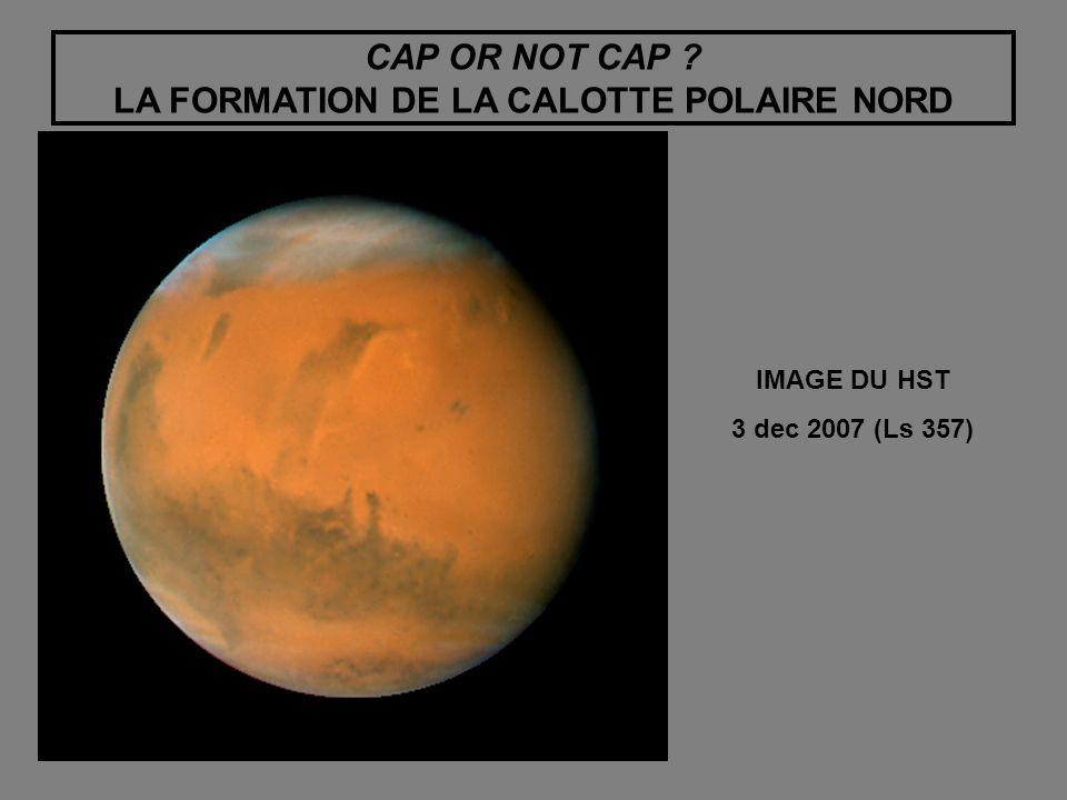 CAP OR NOT CAP ? LA FORMATION DE LA CALOTTE POLAIRE NORD IMAGE DU HST 3 dec 2007 (Ls 357)
