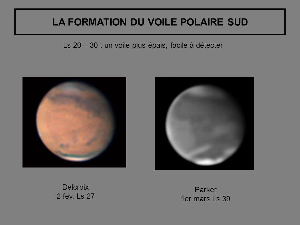 LA FORMATION DU VOILE POLAIRE SUD Delcroix 2 fev. Ls 27 Parker 1er mars Ls 39 Ls 20 – 30 : un voile plus épais, facile à détecter