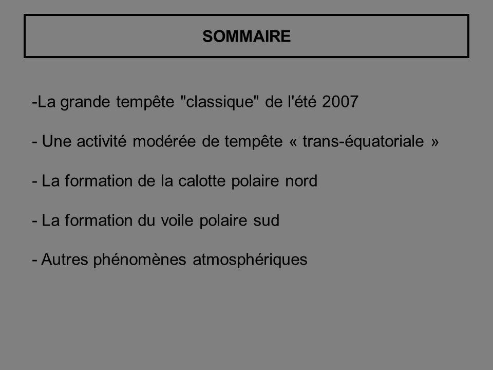 SOMMAIRE -La grande tempête classique de l été 2007 - Une activité modérée de tempête « trans-équatoriale » - La formation de la calotte polaire nord - La formation du voile polaire sud - Autres phénomènes atmosphériques