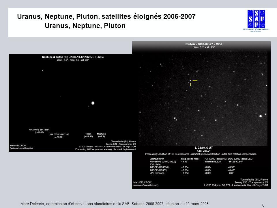 commission d observations planétaires Marc Delcroix, commission d observations planétaires de la SAF, Saturne 2006-2007, réunion du 15 mars 2008 6 Uranus, Neptune, Pluton, satellites éloignés 2006-2007 Uranus, Neptune, Pluton