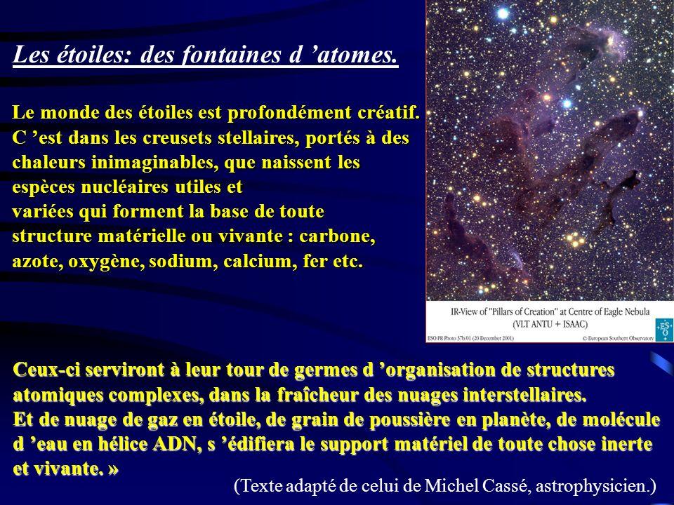 Les étoiles: des fontaines d atomes. Le monde des étoiles est profondément créatif. C est dans les creusets stellaires, portés à des chaleurs inimagin