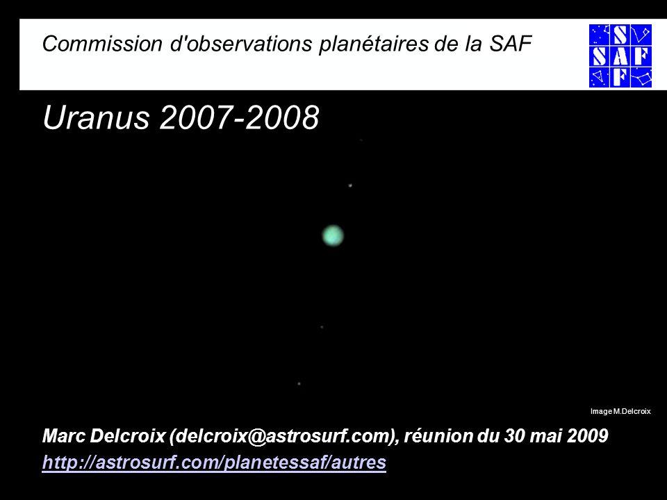 Commission d observations planétaires de la SAF Uranus 2007-2008 Marc Delcroix (delcroix@astrosurf.com), réunion du 30 mai 2009 http://astrosurf.com/planetessaf/autres Image M.Delcroix