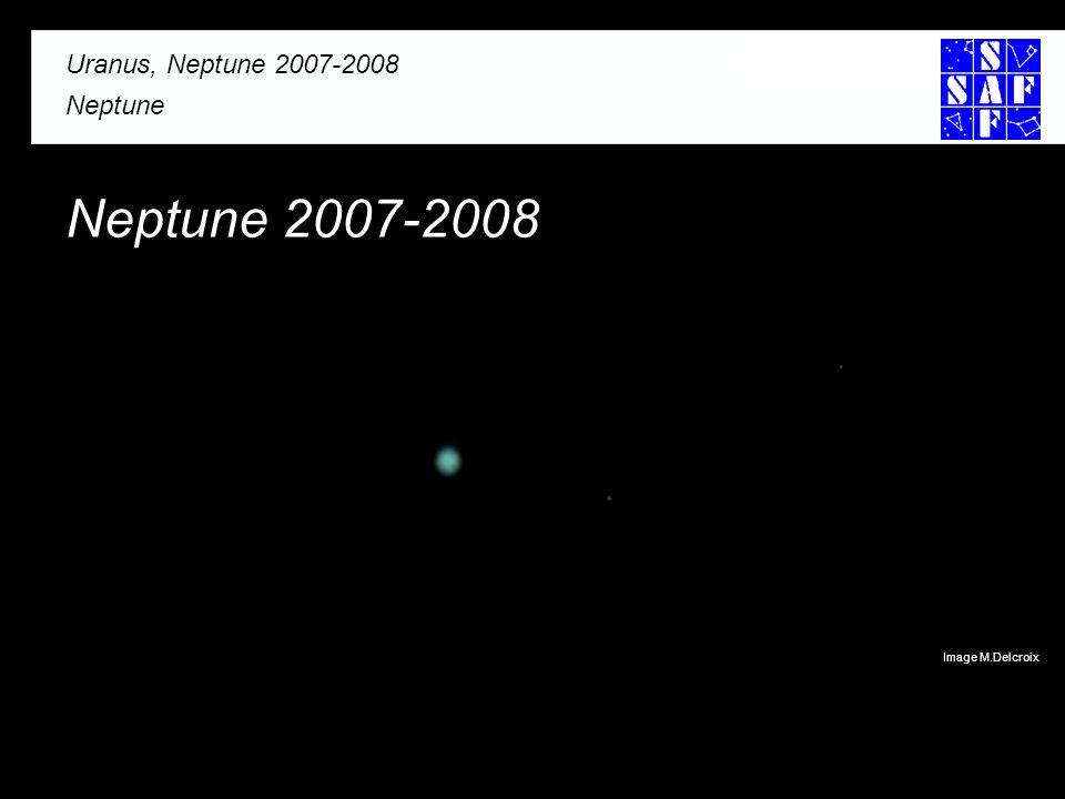 Uranus, Neptune 2007-2008 Neptune Uranus, Neptune 2007-2008 Neptune Neptune 2007-2008 Image M.Delcroix
