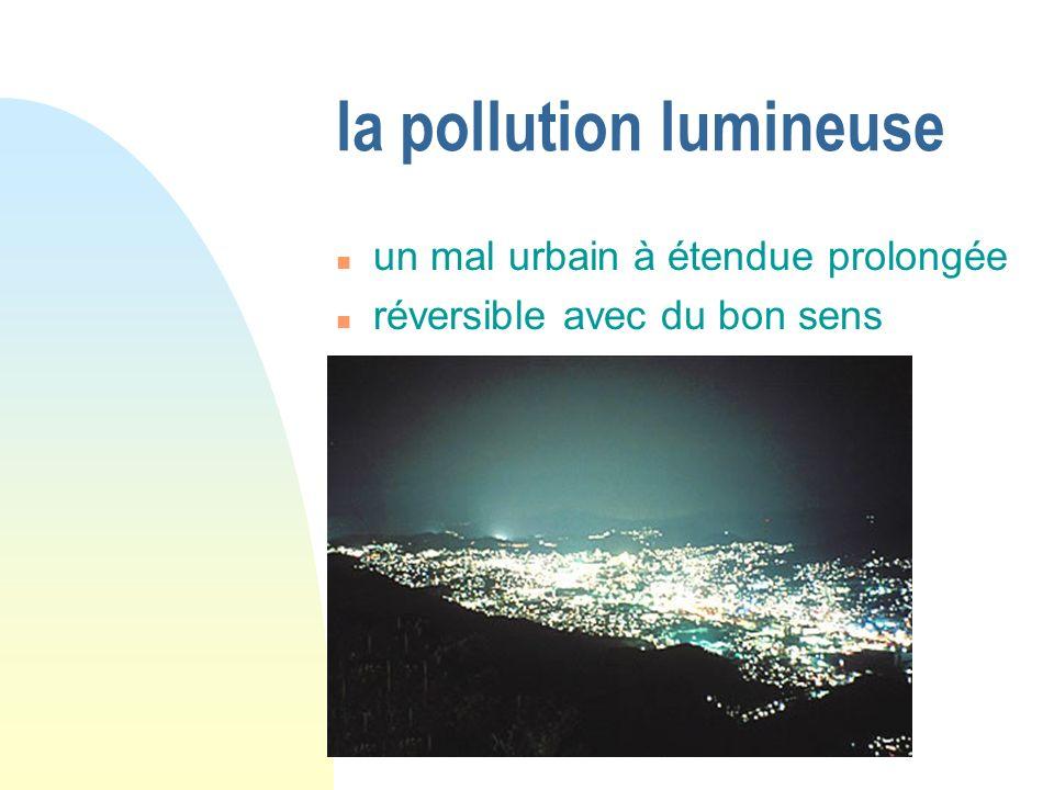 la pollution lumineuse un mal urbain à étendue prolongée réversible avec du bon sens commence chez soi