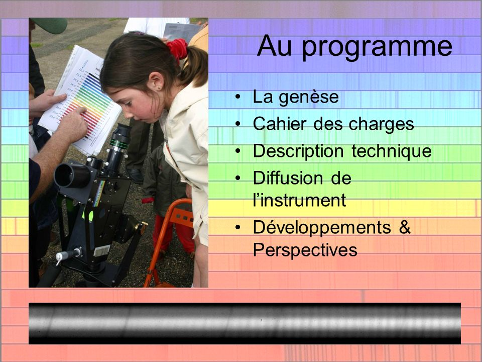 Au programme La genèse Cahier des charges Description technique Diffusion de linstrument Développements & Perspectives