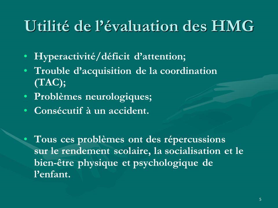 5 Utilité de lévaluation des HMG Hyperactivité/déficit dattention; Trouble dacquisition de la coordination (TAC); Problèmes neurologiques; Consécutif