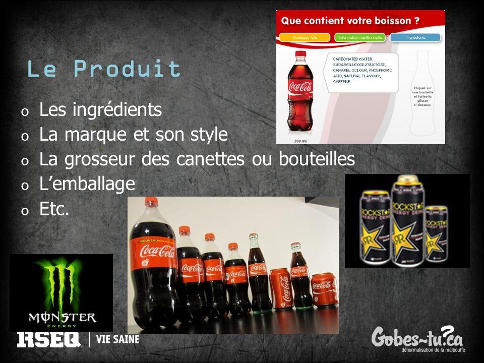 Le Produit o Les ingrédients o La marque et son style o La grosseur des canettes ou bouteilles o Lemballage o Etc.