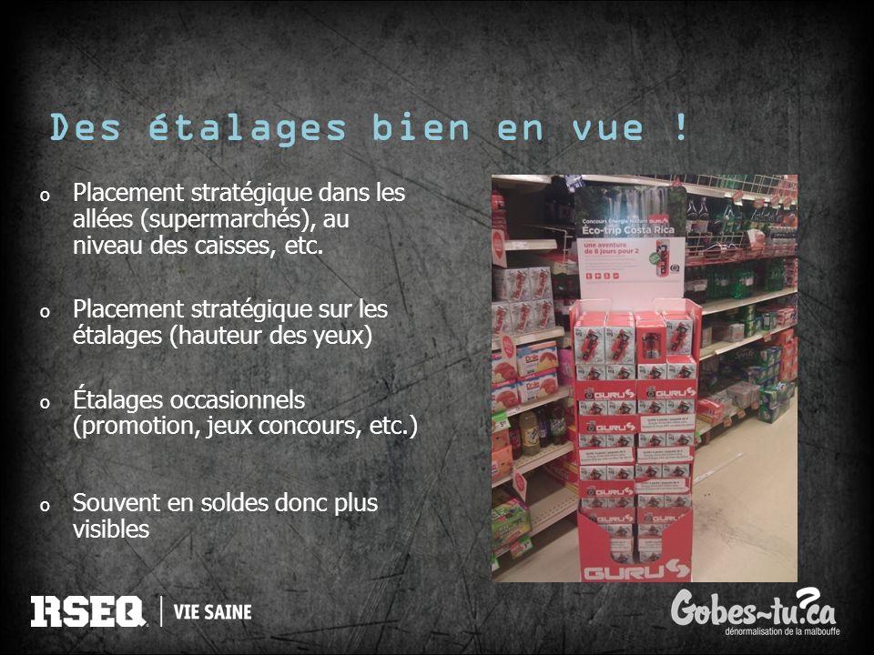 Des étalages bien en vue ! o Placement stratégique dans les allées (supermarchés), au niveau des caisses, etc. o Placement stratégique sur les étalage