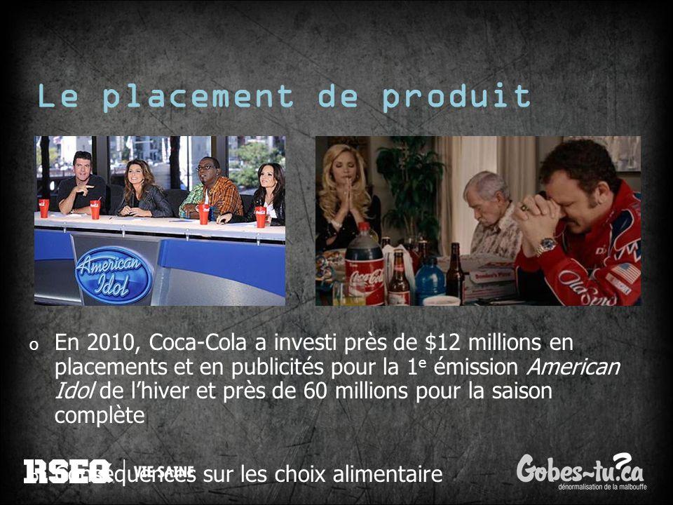 o En 2010, Coca-Cola a investi près de $12 millions en placements et en publicités pour la 1 e émission American Idol de lhiver et près de 60 millions