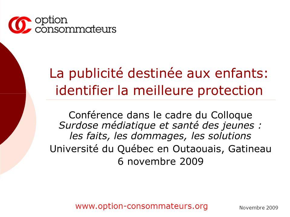 Novembre 2009 www.option-consommateurs.org La publicité destinée aux enfants: identifier la meilleure protection Conférence dans le cadre du Colloque