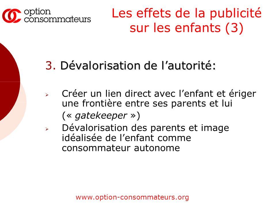 www.option-consommateurs.org Les effets de la publicité sur les enfants (3) Dévalorisation de lautorité: 3. Dévalorisation de lautorité: Créer un lien