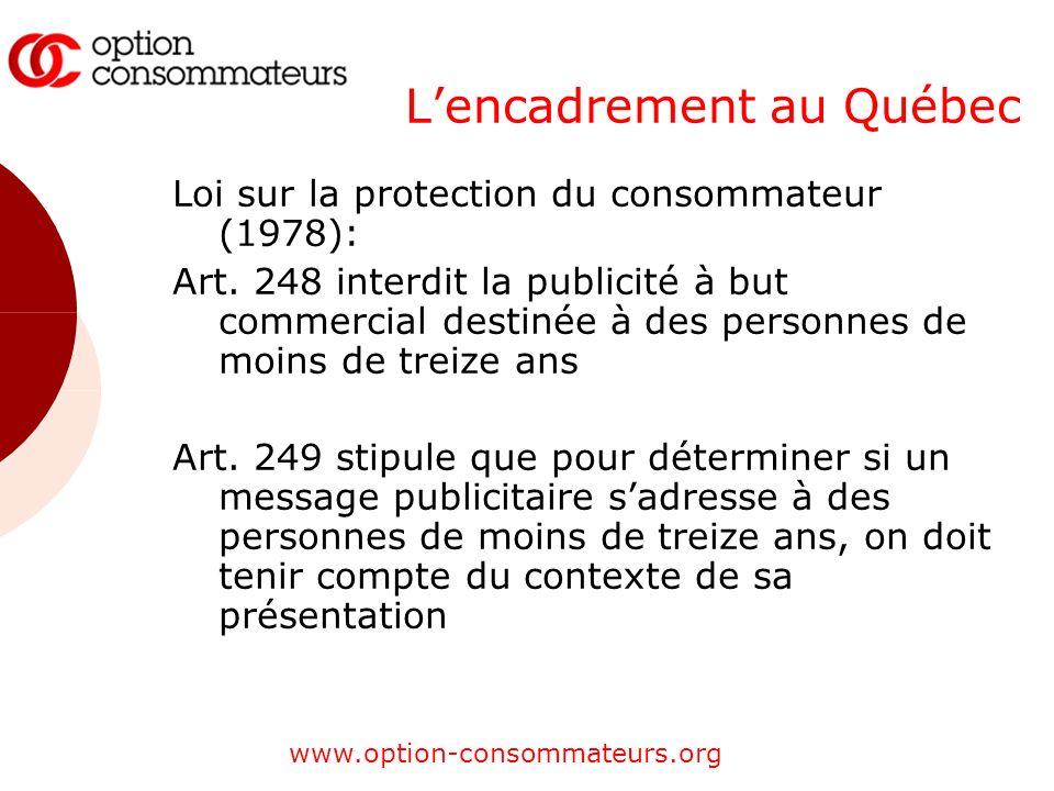 www.option-consommateurs.org Lencadrement au Québec Loi sur la protection du consommateur (1978): Art. 248 interdit la publicité à but commercial dest