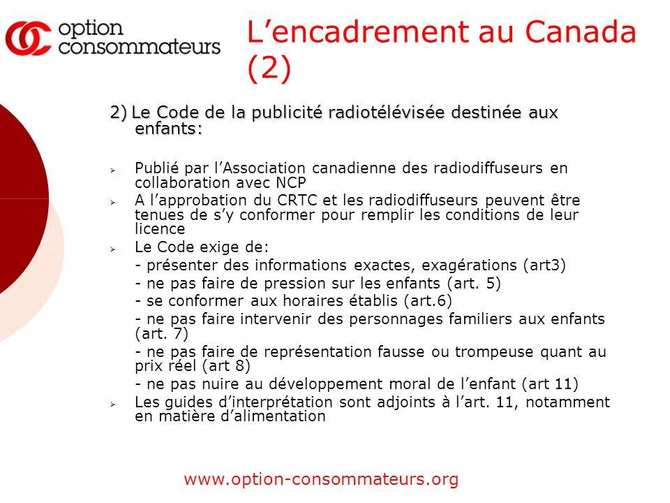 www.option-consommateurs.org Lencadrement au Canada (2) 2)Le Code de la publicité radiotélévisée destinée aux enfants: 2) Le Code de la publicité radi