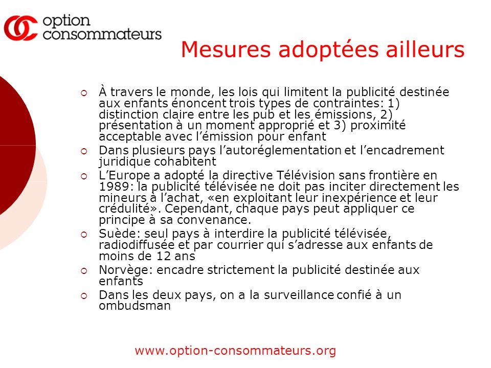 www.option-consommateurs.org Mesures adoptées ailleurs À travers le monde, les lois qui limitent la publicité destinée aux enfants énoncent trois type