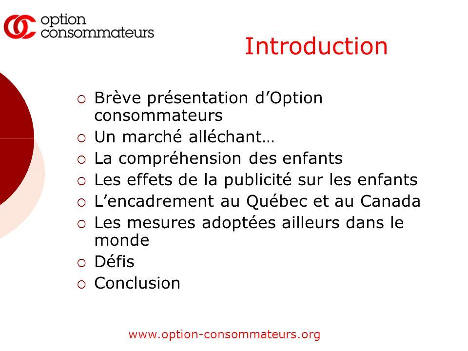 www.option-consommateurs.org Introduction Brève présentation dOption consommateurs Un marché alléchant… La compréhension des enfants Les effets de la
