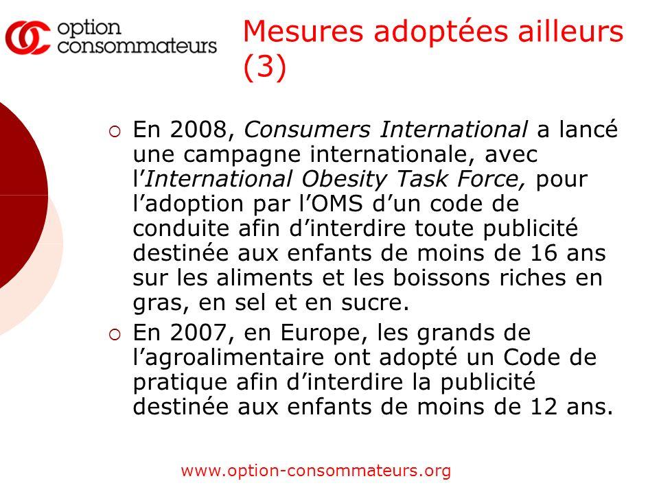 www.option-consommateurs.org Mesures adoptées ailleurs (3) En 2008, Consumers International a lancé une campagne internationale, avec lInternational O
