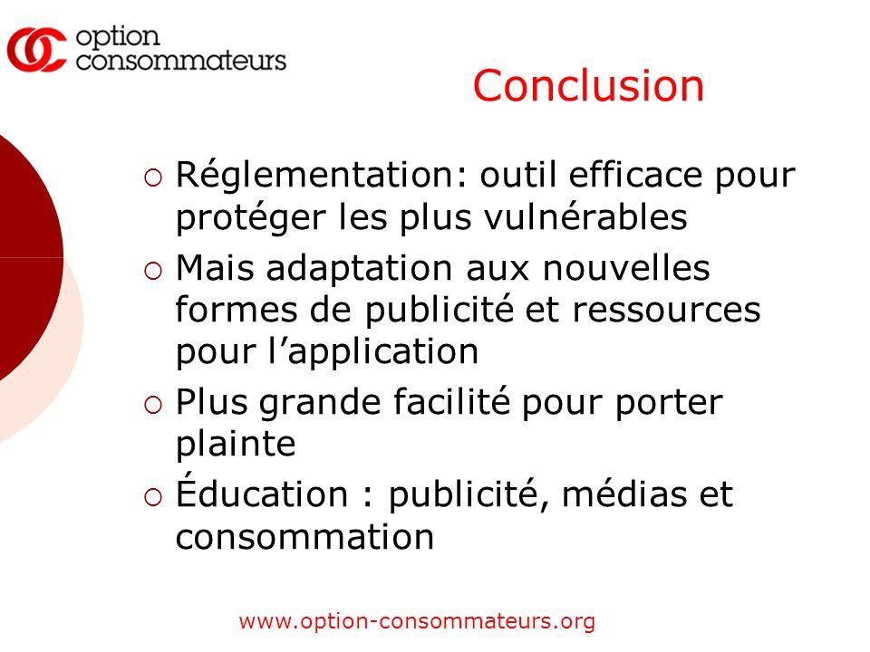 www.option-consommateurs.org Conclusion Réglementation: outil efficace pour protéger les plus vulnérables Mais adaptation aux nouvelles formes de publ