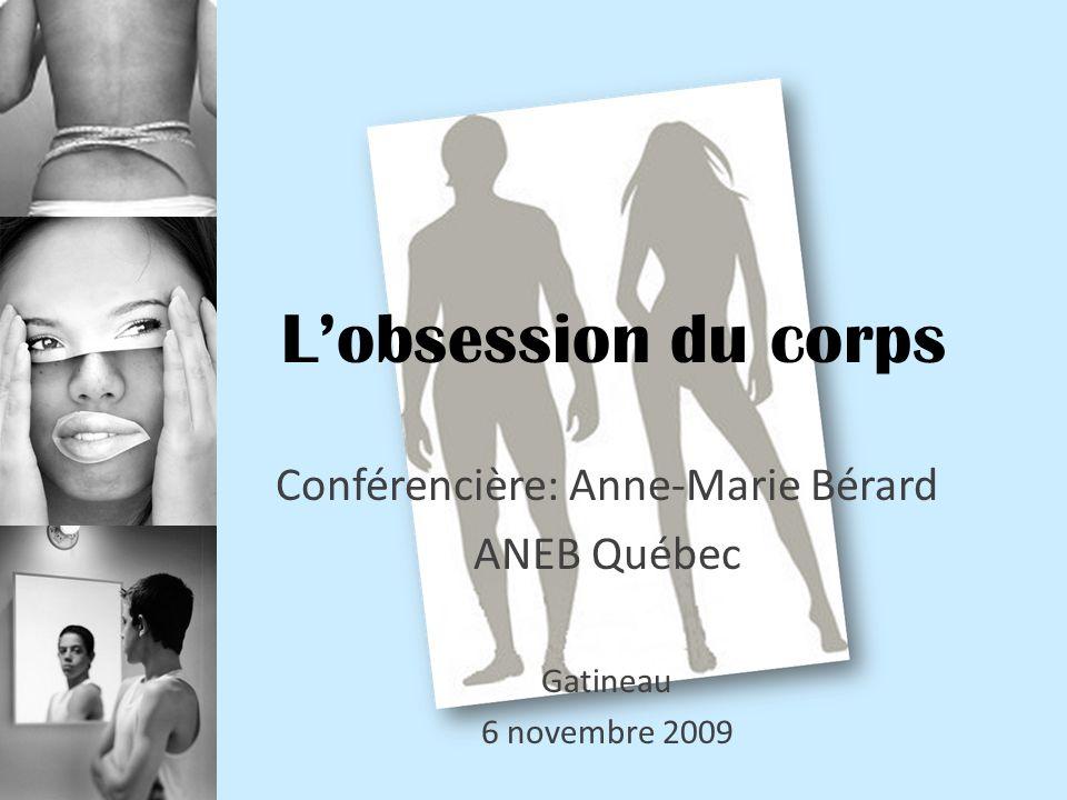 Lobsession du corps Conférencière: Anne-Marie Bérard ANEB Québec Gatineau 6 novembre 2009
