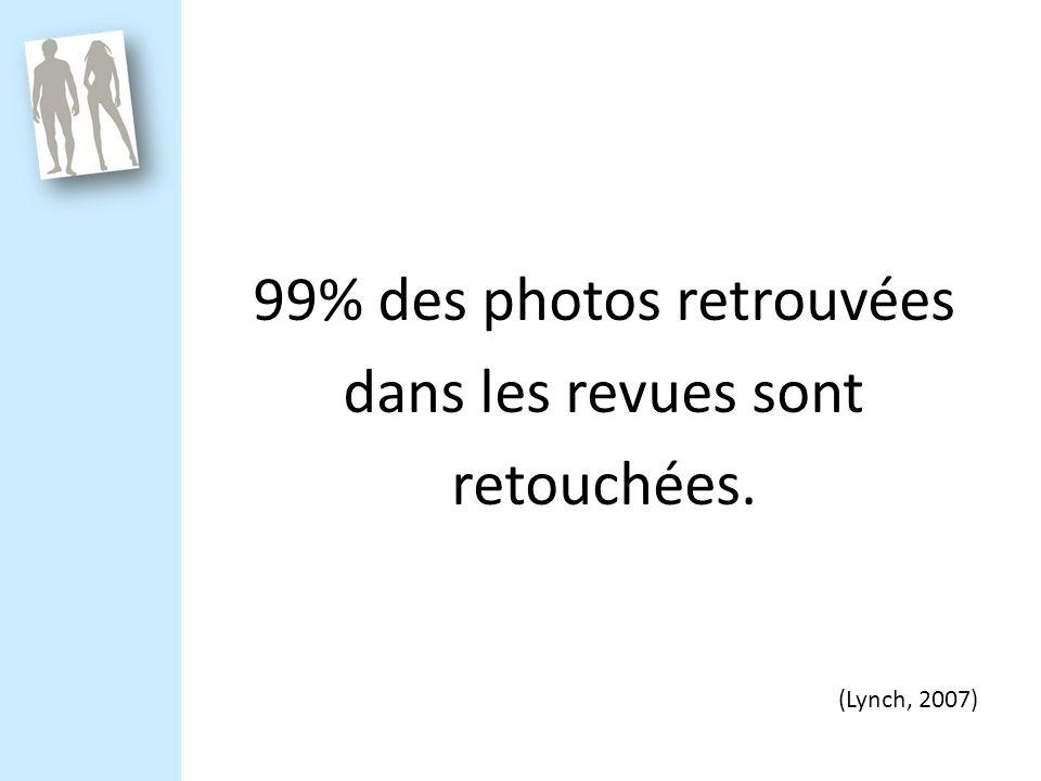 99% des photos retrouvées dans les revues sont retouchées. (Lynch, 2007)