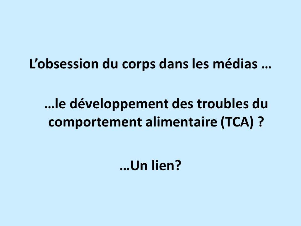 Lobsession du corps dans les médias … …le développement des troubles du comportement alimentaire (TCA) .