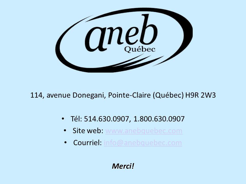 114, avenue Donegani, Pointe-Claire (Québec) H9R 2W3 Tél: 514.630.0907, 1.800.630.0907 Site web: www.anebquebec.comwww.anebquebec.com Courriel: info@anebquebec.cominfo@anebquebec.comMerci!