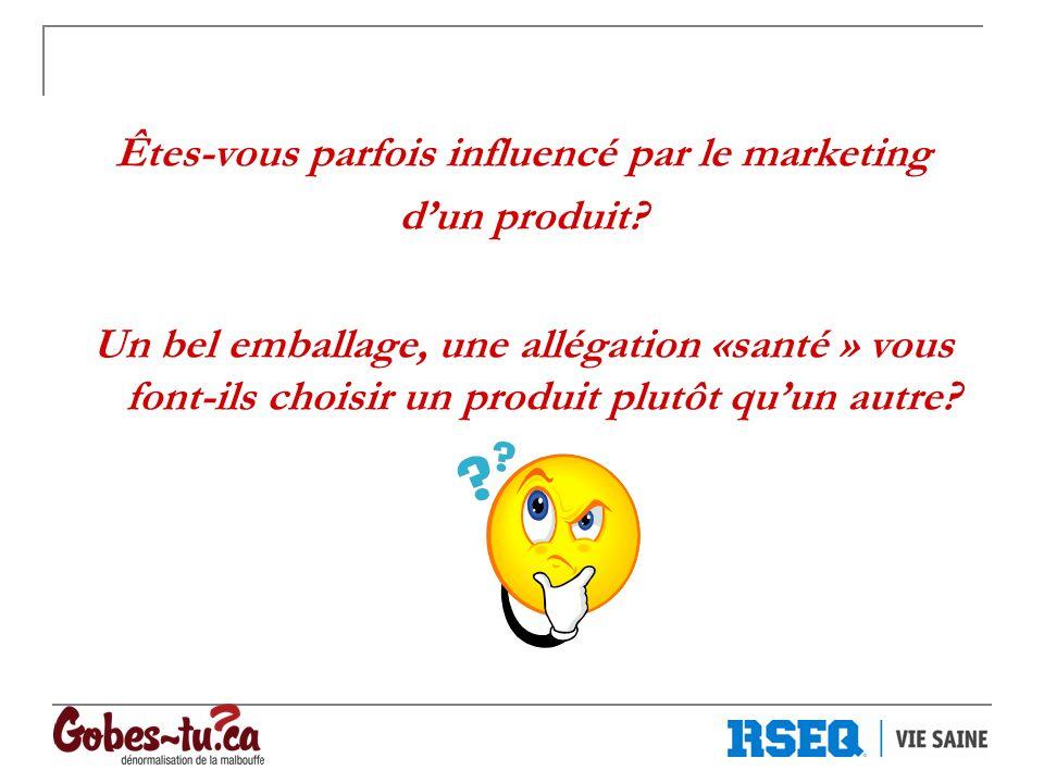 Êtes-vous parfois influencé par le marketing dun produit? Un bel emballage, une allégation «santé » vous font-ils choisir un produit plutôt quun autre